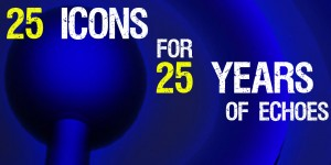 25 Icons for 25 Years of Echoes