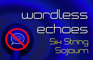 Wordless Echoes-Six String Sojourn