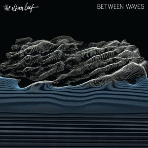 "The Album Leaf - ""Between Waves"""