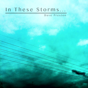 in these storms dave preston