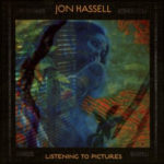 Jon Hassell-Listening to Pictures
